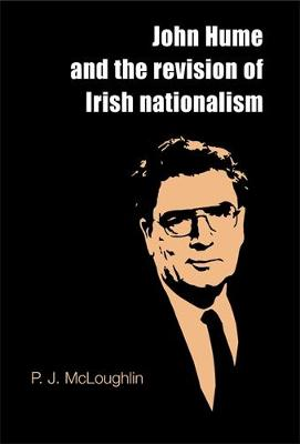 John Hume and the Revision of Irish Nationalism (Hardback)