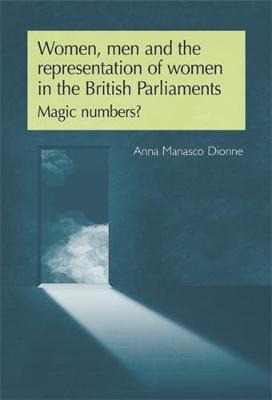Women, Men and the Representation of Women in the British Parliaments: Magic Numbers? (Hardback)