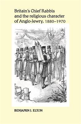 Britain'S Chief Rabbis and the Religious Character of Anglo-Jewry, 1880-1970 (Hardback)
