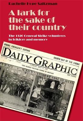 A Lark for the Sake of Their Country: The 1926 General Strike Volunteers in Folklore and Memory (Hardback)