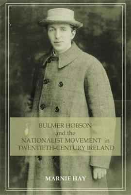 Bulmer Hobson and the Nationalist Movement in Twentieth-Century Ireland (Paperback)