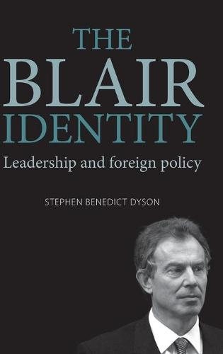 The Blair Identity: Leadership and Foreign Policy (Hardback)