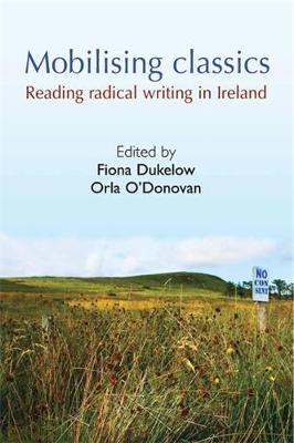Mobilising Classics: Reading Radical Writing in Ireland (Paperback)