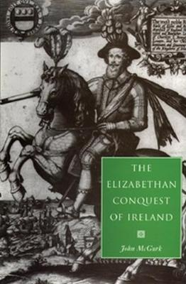 The Elizabethan Conquest of Ireland: The 1590s Crisis (Paperback)