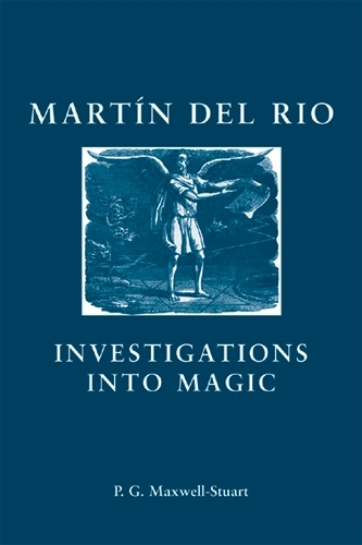 Martin Del Rio: Investigations into Magic - Social and Cultural Values in Early Modern Europe (Paperback)