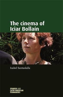The Cinema of Iciar BollaiN - Spanish and Latin-American Filmmakers (Hardback)