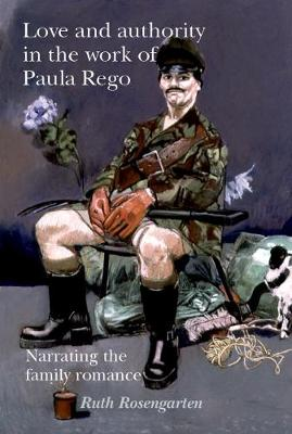 Love and Authority in the Work of Paula Rego: Narrating the Family Romance (Hardback)