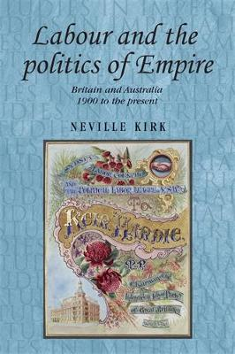 Labour and the Politics of Empire: Britain and Australia 1900 to the Present - Studies in Imperialism (Hardback)