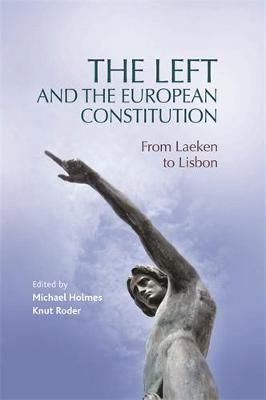 The Left and the European Constitution: From Laeken to Lisbon (Hardback)