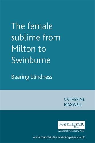 The Female Sublime from Milton to Swinburne: Bearing Blindness (Paperback)