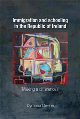Immigration and Schooling in the Republic of Ireland: Making a Difference? (Paperback)