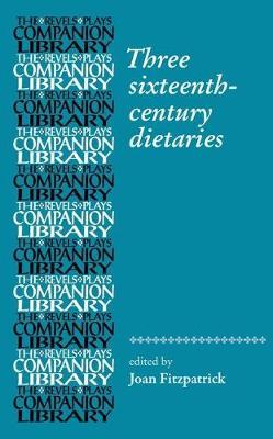 Three Sixteenth-Century Dietaries - Revels Plays Companion Library (Hardback)