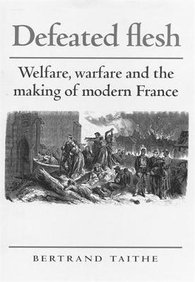 Defeated Flesh: Welfare, Warfare and the Making of Modern France (Paperback)