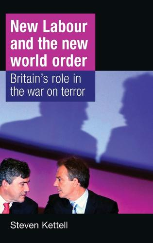 New Labour and the New World Order: Britain's Role in the War on Terror (Hardback)
