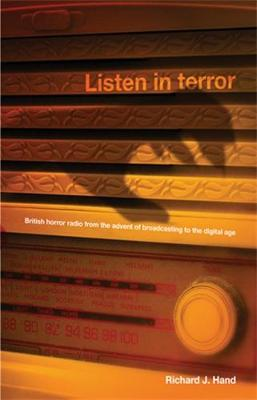 Listen in Terror: British Horror Radio from the Advent of Broadcasting to the Digital Age (Hardback)