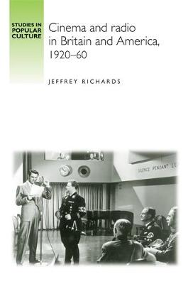 Cinema and Radio in Britain and America, 1920-60 - Studies in Popular Culture (Hardback)