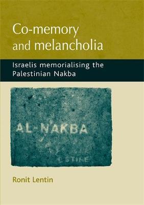 Co-Memory and Melancholia: Israelis Memorialising the Palestinian Nakba (Hardback)