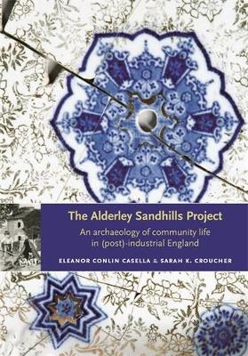 The Alderley Sandhills Project: An Archaeology of Community Life in (Post-) Industrial England (Paperback)