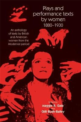 Plays and Performance Texts by Women 1880-1930: An Anthology of Plays by British and American Women from the Modernist Period - Women, Theatre and Performance (Paperback)