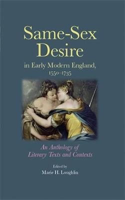 Same-Sex Desire in Early Modern England, 1550-1735: An Anthology of Literary Texts and Contexts (Hardback)