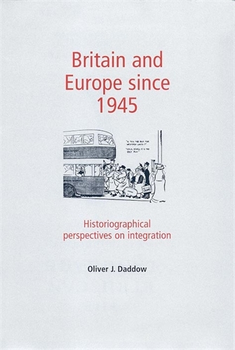 Britain and Europe Since 1945: Historiographical Perspectives on Integration (Paperback)
