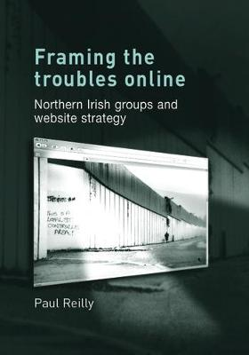 Framing the Troubles Online: Northern Irish Groups and Website Strategy (Hardback)