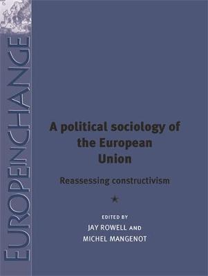 A Political Sociology of the European Union: Reassessing Constructivism - Europe in Change (Hardback)