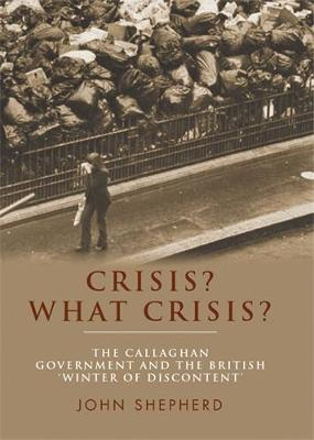 Crisis? What Crisis?: The Callaghan Government and the British `Winter of Discontent' (Hardback)