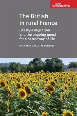 The British in Rural France: Lifestyle Migration and the Ongoing Quest for a Better Way of Life - New Ethnographies (Hardback)