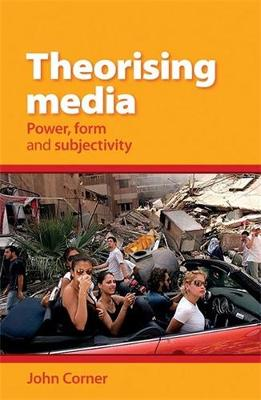 Theorising Media: Power, Form and Subjectivity (Hardback)