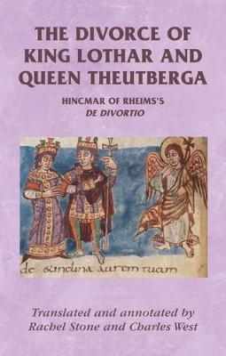 The Divorce of King Lothar and Queen Theutberga: Hincmar of Rheims's De Divortio - Manchester Medieval Sources (Paperback)