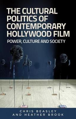 The Cultural Politics of Contemporary Hollywood Film: Power, Culture, and Society (Hardback)
