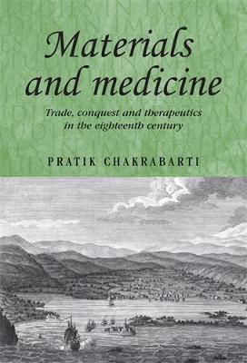 Materials and Medicine: Trade, Conquest and Therapeutics in the Eighteenth Century - Studies in Imperialism (Hardback)