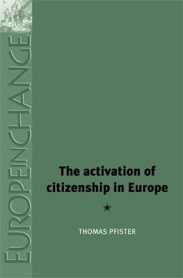 The Activation of Citizenship in Europe - Europe in Change (Hardback)