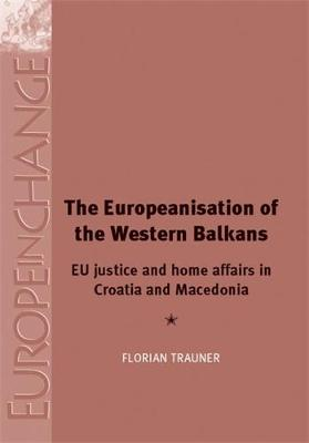 The Europeanisation of the Western Balkans: Eu Justice and Home Affairs in Croatia and Macedonia - Europe in Change (Hardback)