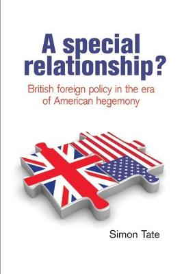 A Special Relationship?: British Foreign Policy in the Era of American Hegemony (Hardback)