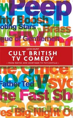 Cult British Tv Comedy: From Reeves and Mortimer to Psychoville (Hardback)