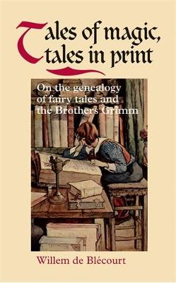 Tales of Magic, Tales in Print: On the Genealogy of Fairy Tales and the Brothers Grimm (Hardback)