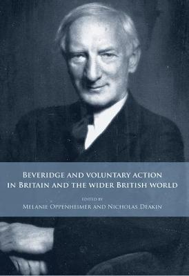 Beveridge and Voluntary Action in Britain and the Wider British World (Hardback)