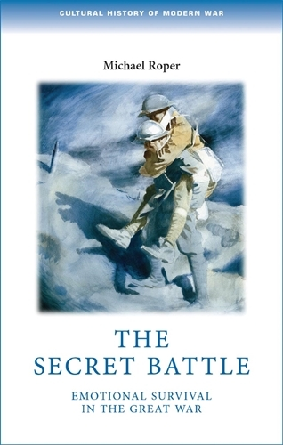 The Secret Battle: Emotional Survival in the Great War - Cultural History of Modern War (Paperback)