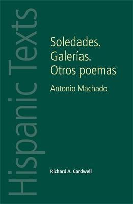 Soledades. Galerias. Otros Poemas: Antonio Machado - Hispanic Texts (Paperback)