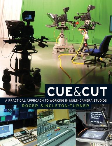 Cue and Cut: A Practical Approach to Working in Multi-Camera Studios (Paperback)