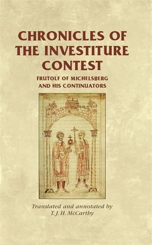 Chronicles of the Investiture Contest: Frutolf of Michelsberg and His Continuators - Manchester Medieval Sources (Paperback)