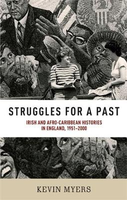 Struggles for a Past: Irish and Afro-Caribbean Histories in England, 1951-2000 (Hardback)