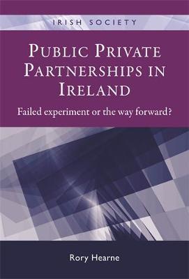 Public Private Partnerships in Ireland: Failed Experiment or the Way Forward? - Irish Society (Hardback)