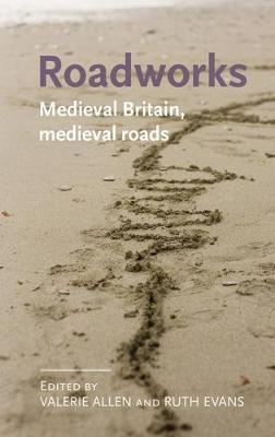 Roadworks: Medieval Britain, Medieval Roads - Manchester Medieval Literature and Culture (Hardback)