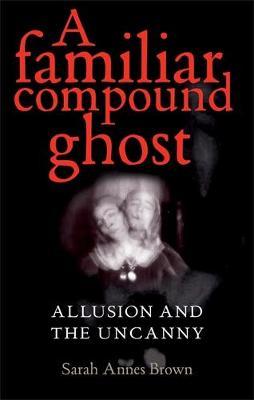 A Familiar Compound Ghost: Allusion and the Uncanny (Hardback)