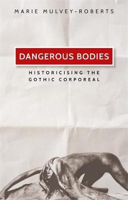 Dangerous Bodies: Historicising the Gothic Corporeal (Hardback)