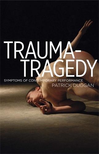 Trauma-Tragedy: Symptoms of Contemporary Performance (Hardback)