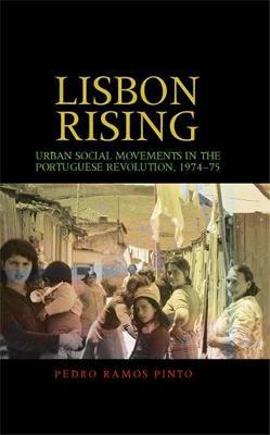 Lisbon Rising: Urban Social Movements in the Portuguese Revolution, 1974-75 (Hardback)